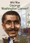 Who Was George Washington Carver? - Jim Gigliotti, Stephen Marchesi, Nancy Harrison