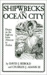 Shipwrecks Off Ocean City - David J. Seibold, Charles J. Adams III