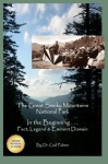 Great Smoky Mountains National Park: In the Beginning...Fact, Legend & Eminent Domain (Volume 1) - Dr. Gail Palmer, Linda Weaver