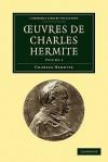 Oeuvres de Charles Hermite: Volume 4 - Charles Hermite, Hermite Charles