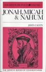 Jonah, Micah & Nahum (Geneva Series of Commentaries) - John Calvin