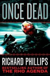 Once Dead (The Rho Agenda Inception Book 1) - Richard Phillips