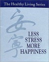 Less Stress, More Happiness (Healthy Living) - Hua-Ching Ni