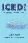 ICED! The Illusionary Treatment Option: Learn the Fascinating Story, Scientific Breakdown, Alternative, & How To Lead Others Out Of The Ice Age - Gary Reinl, Dr. Kelly Starrett