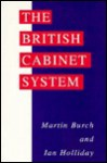 British Cabinet System, The - Martin Burch, Ian Holliday