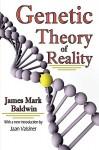 Genetic Theory of Reality - James Mark Baldwin