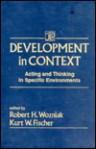 Development in Context: Acting and Thinking in Specific Environments - Wozniak, Robert H. Wozniak