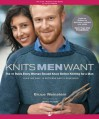 Knits Men Want: The 10 Rules Every Woman Should Know Before Knitting for a Man~Plus the Only 10 Patterns She'll Ever - Bruce Weinstein, Jared Flood