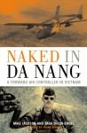 Naked in Da Nang: A Forward Air Controller in Vietnam - Mike Jackson, Frank Borman, Tara Dixon-Engel