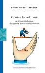 Contre la réforme : La dérive idéologique du système d'éducation québécois - Normand Baillargeon