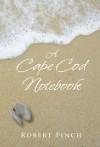 A Cape Cod Notebook - Robert Finch