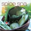 Spice Spa: Rubs, Scrubs, Masks and Baths for Re-claiming Health, Beauty and Internal Balance - Susannah Marriott