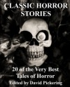 Classic Horror Stories: 20 of the Very Best Tales of Horror - David Pickering