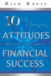 10 Life-Changing Attitudes That Will Make You a Financial Success! - Rich Brott
