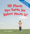 101 Places You Gotta See Before You're 12! - Joanne O'Sullivan