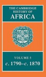The Cambridge History of Africa, Volume 5: From c. 1790 to c. 1870 - John E. Flint