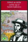 Ponce de Leon and the Age of Spanish Exploration in World History - Richard Worth