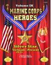 Marine Corps Heroes: Volume IX: Silver Star: Vietnam (M - Z) to Present - C. Douglas Sterner