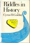 Riddles In History - Cyrus H. Gordon