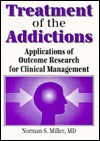 Treatment of the Addictions: Applications of Outcome Research for Clinical Management - Norman S. Miller