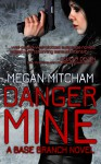 Danger Mine (Base Branch #5) - Megan Mitcham