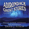 Adirondack Ghost Stories, Volume One - David J. Pitkin