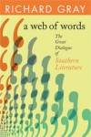 A Web of Words: The Great Dialogue of Southern Literature (Mercer University Lamar Memorial Lectures) (Mercer University Lamar Memorial Lectures) - Richard J. Gray