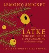 The Latke Who Couldn't Stop Screaming: A Christmas Story - Lemony Snicket, Lisa Brown