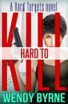 Hard To Kill - Wendy Byrne