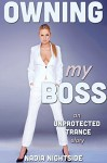 Owning My Boss (Unprotected Trance Book 2) - Nadia Nightside