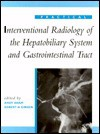 Practical Interventional Radiology Of The Hepatobiliary System And Gastrointestinal Tract - Andy Adam, Gibson Adam