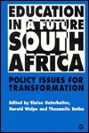 Education in a Future South Africa: Policy Issues for Transformation - Elaine Unterhalter, Harold Wolpe, Thozamile Botha