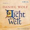 Das Licht der Welt - Daniel Wolf, Johannes Steck, Der Hörverlag