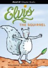 Elvis the Squirrel (Read-It! Chapter Books) (Read-It! Chapter Books) - Lizzie Finlay, Tony Bradman