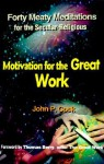 Motivation for the Great Work: Forty Meaty Meditations for the Secular-Religious - John P. Cock, Thomas Berry