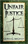 Unfair Justice - Gloria McGinley