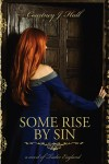 Some Rise By Sin - Courtney J.  Hall