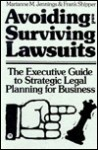 Avoiding and Surviving Lawsuits: The Executive Guide to Strategic Legal Planning for Business - Marianne M. Jennings, Frank Shipper