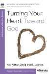 Turning Your Heart Toward God - Kay Arthur, David Lawson, B.J. Lawson