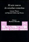 El Arte Nuevo de Estudiar Comedias: Literary Theory and Spanish Golden Age Drama - Barbara Simerka