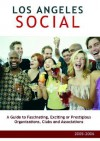 Los Angeles Social: A Guide to Fascinating, Exciting or Prestigious Organizations, Clubs and Associations - A.K. Crump