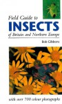 FIELD GUIDE TO INSECTS OF BRITAIN AND NORTHERN EUROPE - Bob Gibbons