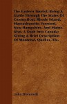 The Eastern Tourist; Being a Guide Through the States of Connecticut, Rhode Island, Massachusetts, Vermont, New Hampshire, and Maine. Also, a Dash Int - John Disturnell