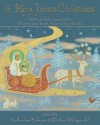 A King James Christmas: Biblical Selections with Illustrations from Around the World - Catherine Schuon, Michael Oren Fitzgerald
