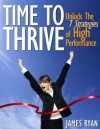 Time To Thrive: Unlock The 7 Strategies of High Performance - James Ryan