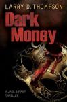 Dark Money - Larry D. Thompson