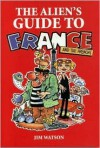 The Alien's Guide to France - Jim Watson
