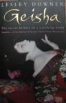 Geisha: The secret history of a vanishing world - Lesley Downer