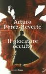 Il giocatore occulto - Arturo Pérez-Reverte, Roberta Bovaia