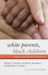 White Parents, Black Children: Experiencing Transracial Adoption - Darron T. Smith, Cardell K. Jacobson, Brenda G. Juarez, Joe R. Feagin